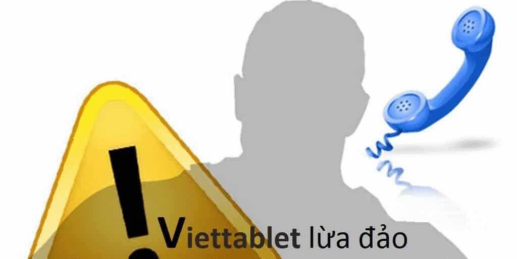 Viettablet lừa đảo! Viettablet có uy tín không? bán hàng có tốt không