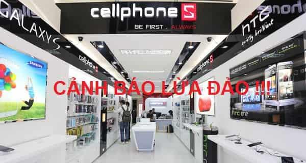 Cellphones lừa đảo! Cellphones bán hàng tốt không? Có uy tín không?