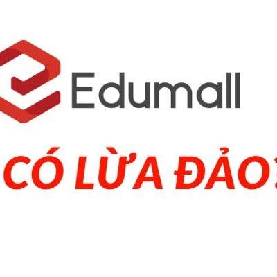 Edumall lừa đảo! Edumall là gì? Có hay không tin đồn lừa đảo?