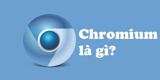 Chromium là gì? Cách xóa và gỡ bỏ Chromium khỏi máy tính